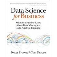 Data Science for Business :What You Need to Know About Data Mining and Data-Analytic Thinking