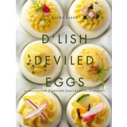 D'Lish Deviled Eggs :A Collection of Recipes from Creative to Classic