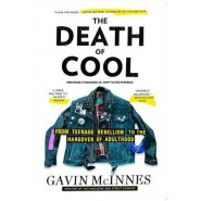 The Death of Cool :From Teenage Rebellion to the Hangover of Adulthood