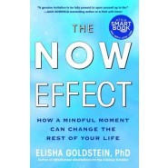 The Now Effect :How a Mindful Moment Can Change the Rest of Your Life
