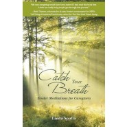 Catch Your Breath :Tender Meditations for Caregivers
