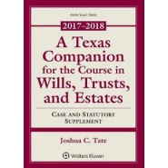 A Texas Companion for the Course in Wills, Trusts, and Estates :Case and Statutory Supplement 2017-2018
