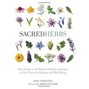 Sacred Herbs :Your Guide to 40 Medicinal Herbs and How to Use Them for Healing and Well-Being