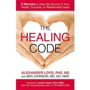 The Healing Code :6 Minutes to Heal the Source of Your Health, Success, or Relationship Issue