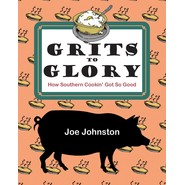 Grits to Glory :How Southern Cookin' Got So Good