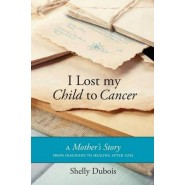 I Lost My Child to Cancer