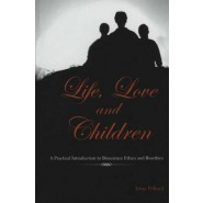 Life, Love and Children :A Practical Introduction to Bioscience Ethics and Bioethics