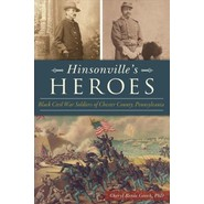 Hinsonvilles Heroes :Black Civil War Soldiers of Chester County, Pennsylvania