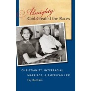 Almighty God Created the Races :Christianity, Interracial Marriage, & American Law