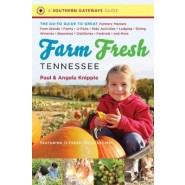 Farm Fresh Tennessee :The Go-To Guide to Great Farmers Markets, Farm Stands, Farms, U-Picks, Kids Activities, Lodging, Dining, Wineries, Breweries, Distilleries, Festivals, and More