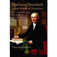 Nathaniel Bowditch and the Power of Numbers :How a Nineteenth-Century Man of Business, Science, and the Sea Changed American Life