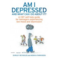 Am I Depressed and What Can I Do About it? :A CBT Self-Help Guide for Teenagers Experiencing Low Mood and Depression
