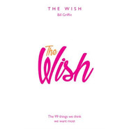 The Wish :The 99 Things We Think We Want Most
