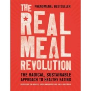 The Real Meal Revolution :The Radical, Sustainable Approach to Healthy Eating