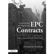 Understanding and Negotiating EPC Contracts :Annotated Sample Contract Forms :Volume 2