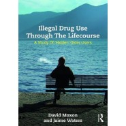 Illegal Drug Use Through the Life Course :A Study of 'Hidden' Older Users