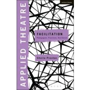 Applied Theatre: Facilitation :Pedagogies, Practices, Resilience