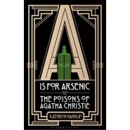 A is for Arsenic :The Poisons of Agatha Christie