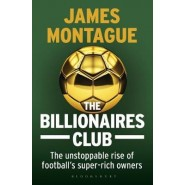 The Billionaires Club :The Unstoppable Rise of Footballs Super-rich Owners WINNER FOOTBALL BOOK OF THE YEAR, SPORTS BOOK AWARDS 2018