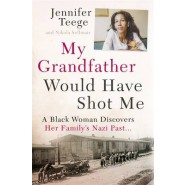 My Grandfather Would Have Shot Me :A Black Woman Discovers Her Family's Nazi Past