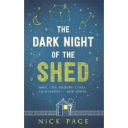 The Dark Night of the Shed :Men, the Midlife Crisis, Spirituality - And Sheds