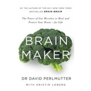 Brain Maker :The Power of Gut Microbes to Heal and Protect Your Brain - for Life