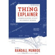 Thing Explainer :Complicated Stuff in Simple Words