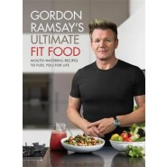 Gordon Ramsay Ultimate Fit Food :Mouth-watering recipes to fuel you for life