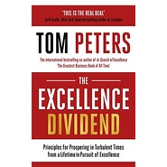 The Excellence Dividend :Principles for Prospering in Turbulent Times from a Lifetime in Pursuit of Excellence