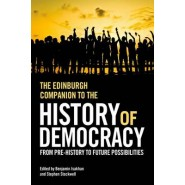 The Edinburgh Companion to the History of Democracy :From Pre History to Future Possibilities