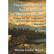 The Home Voices Speak Louder Than the Drums :Dreams and the Imagination in Civil War Letters and Memoirs