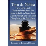 Tirso De Molina :Three Plays Newly Translated-Don Juan: The Jackal of Seville; A Sinner Saved, a Saint Damned; and the Timid Young Man at the Palace Gate