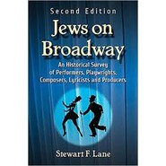 Jews on Broadway :An Historical Survey of Performers, Playwrights, Composers, Lyricists and Producers