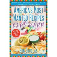 America's Most Wanted Recipes Kids' Menu :Restaurant Favorites Your Family's Pickiest Eaters Will Love