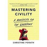 Mastering Civility :A Manifesto for the Workplace