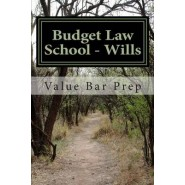 Budget Law School - Wills :Wills Is Frequently Tested on Exams. Here Is the Expose of Writing Technique to Get You Past 75%.