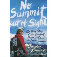 No Summit out of Sight :The True Story of the Youngest Person to Climb the Seven Summits