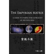 The Empyrean Matrix :A Guide to Purple Star Astrology (Zi Wei Dou Shu)