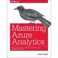 Mastering Azure Analytics :Architecting in the Cloud with Azure Data Lake, HDInsight, and Spark