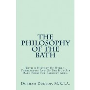 The Philosophy of the Bath :With a History of Hydro-Therapeutis and of the Hot-Air Bath from the Earliest Ages.