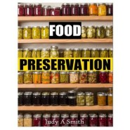 Food Preservation :Everything from Canning & Freezing to Pickling & Other Methods