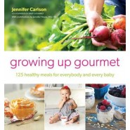 Growing Up Gourmet :125 Healthy Meals for Everybody and Every Baby