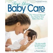 First-Year Baby Care :The  Owner's Manual  You Need for Your Baby's First Year