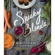 Sneaky Blends :Supercharge Your Health with 100 Recipes Using the Power of Purees