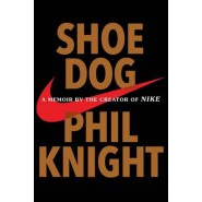 Shoe Dog :A Memoir by the Creator of Nike