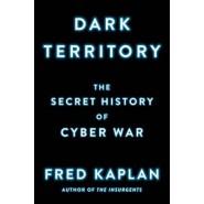 Dark Territory :The Secret History of Cyber War