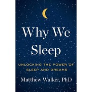 Why We Sleep :Unlocking the Power of Sleep and Dreams