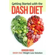 Getting Started with the Dash Diet :Dash Diet Weight Loss Solution