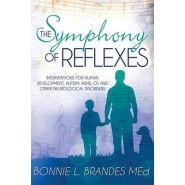 The Symphony of Reflexes :Interventions for Human Development, Autism, ADHD, Cp, and Other Neurological Disorders
