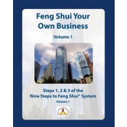 Feng Shui Your Own Business - Volume 1 :Steps 1, 2 and 3 of the Nine Steps to Feng Shui System